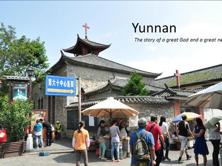 Yunnan The story of a great God and a great need.