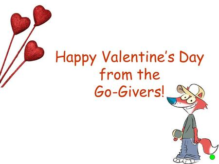 Happy Valentine's Day from the Go-Givers!. Charles, Duke of Orleans, was one of the first people to send a 'valentine'. In 1415 he sent several rhyming.