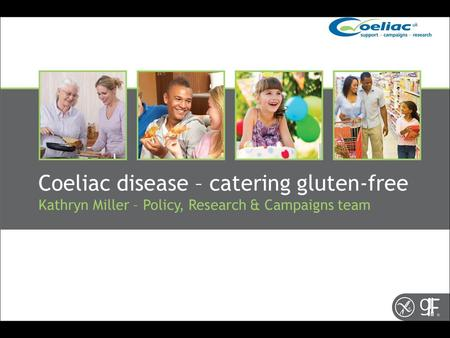 Coeliac disease – catering gluten-free Kathryn Miller – Policy, Research & Campaigns team.