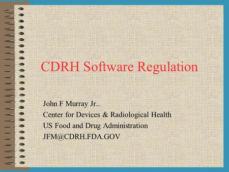 CDRH Software Regulation John F Murray Jr.. Center for Devices & Radiological Health US Food and Drug Administration