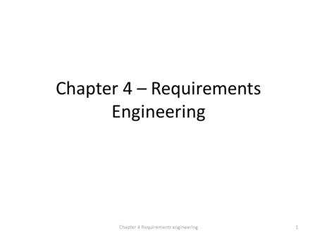 Chapter 4 – Requirements Engineering 1Chapter 4 Requirements engineering.