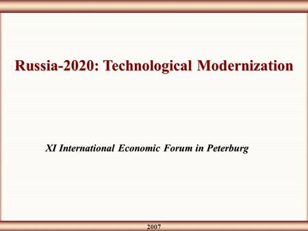 2007 Russia-2020: Technological Modernization XI International Economic Forum in Peterburg.