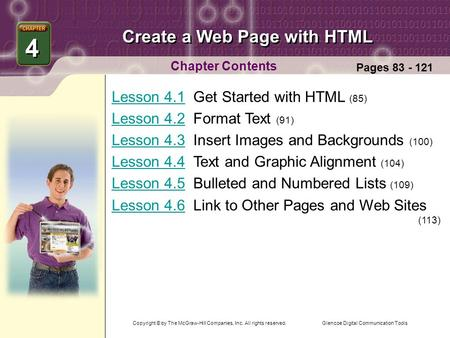 Glencoe Digital Communication Tools Create a Web Page with HTML Chapter Contents Lesson 4.1Lesson 4.1 Get Started with HTML (85) Lesson 4.2Lesson 4.2 Format.