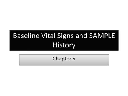 Baseline Vital Signs and SAMPLE History Chapter 5.