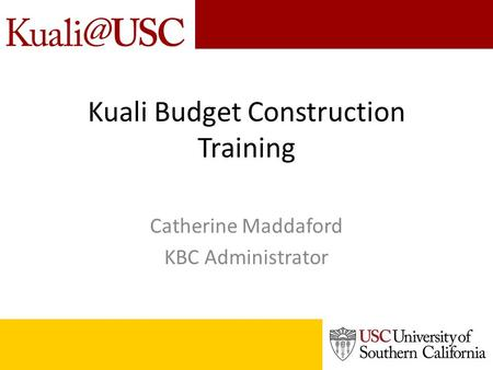 Kuali Budget Construction Training Catherine Maddaford KBC Administrator.