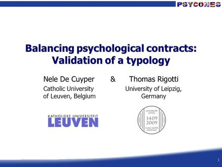 1 Nele De Cuyper & Thomas Rigotti University of Leipzig, Germany Balancing psychological contracts: Validation of a typology Catholic University of Leuven,