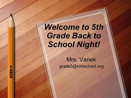 Welcome to 5th Grade Back to School Night! Mrs. Vanek