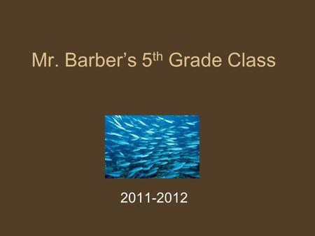 Mr. Barber's 5 th Grade Class 2011-2012. My Objectives 1.Ensure each student is able to demonstrate the required 5 th grade skills in Language Arts and.