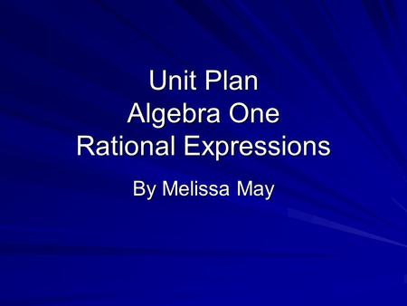 Unit Plan Algebra One Rational Expressions By Melissa May.