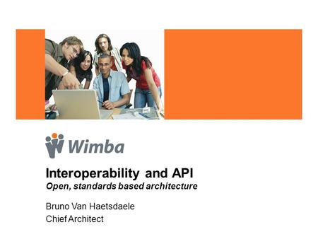 Interoperability and API Open, standards based architecture Bruno Van Haetsdaele Chief Architect.