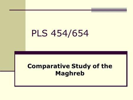 PLS 454/654 Comparative Study of the Maghreb. THE MAGHREB I. ALGERIA II. MOROCCO III. TUNISIA IV. LIBYA TERMS TO KNOW ISFFLNBen Ali MakhzenQaddafiGreen.
