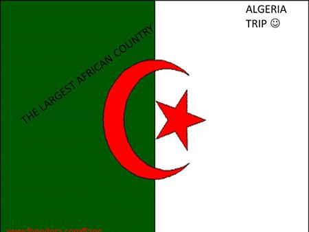 ALGERIA TRIP THE LARGEST AFRICAN COUNTRY. GEOGRAPHY Sahara Desert Niger River Mediterranean sea Algeria Map.