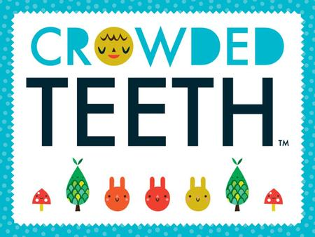 ABOUT THE BRAND Crowded Teeth is a whimsical collection of artwork and characters with a bold, fresh graphic influence, that's fun yet sophisticated.