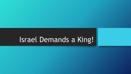 Israel Demands a King!. Disillusionment The desire for change is often rooted in disillusionment. The sons of Samuel were not faithful, but turned aside.