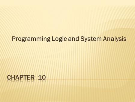 Programming Logic and System Analysis 1. Chapter Objectives 2 Define the meaning program logic and a computer program. Describe the relationship between.