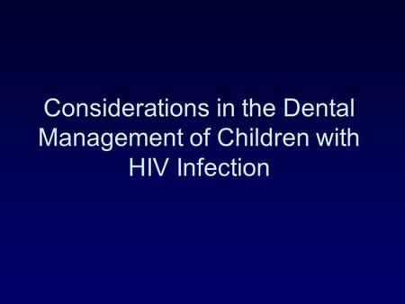 Considerations in the Dental Management of Children with HIV Infection.