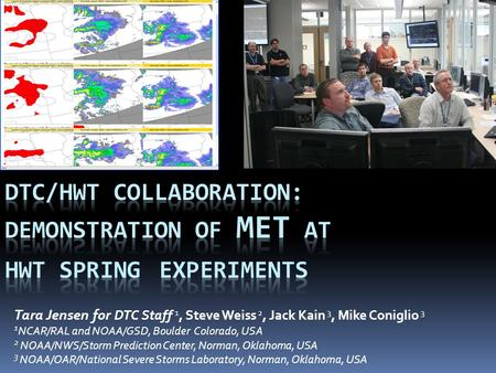 Tara Jensen for DTC Staff 1, Steve Weiss 2, Jack Kain 3, Mike Coniglio 3 1 NCAR/RAL and NOAA/GSD, Boulder Colorado, USA 2 NOAA/NWS/Storm Prediction Center,