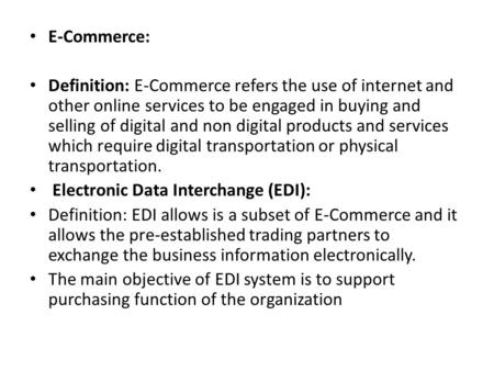 E-Commerce: Definition: E-Commerce refers the use of internet and other online services to be engaged in buying and selling of digital and non digital.