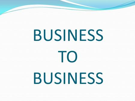 BUSINESS TO BUSINESS. Types of E-commerce Classified by nature of market relationship Business-to-Consumer (B2C) Business-to-Business (B2B) Consumer-to-Consumer.