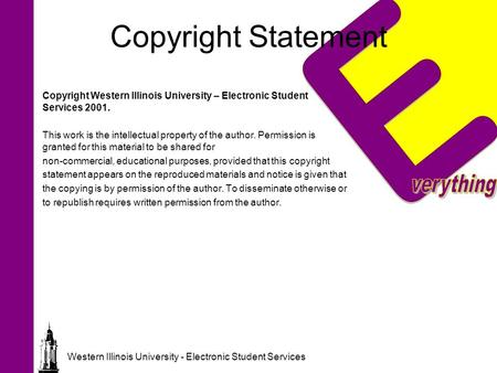 Western Illinois University - Electronic Student Services Copyright Statement Copyright Western Illinois University – Electronic Student Services 2001.
