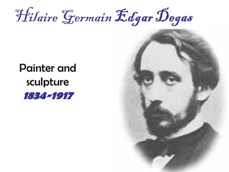 Hilaire Germain Edgar Degas Painter and sculpture 1834-1917.