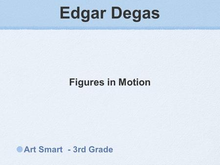 Edgar Degas Art Smart - 3rd Grade Figures in Motion.