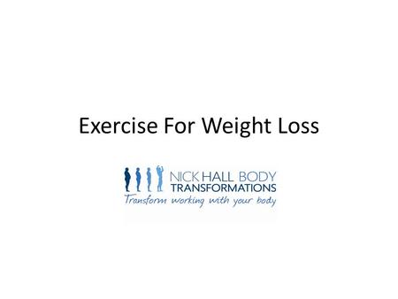 Exercise For Weight Loss. Current exercise trends More is better? To much of the wrong type Focus on burning calories Misconception of forcing weight.
