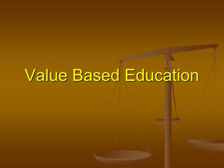 Value Based Education. Definition Identified with knowledge that illuminates mind and soul. Identified with knowledge that illuminates mind and soul.OR.
