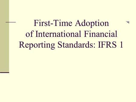 JOIN KHALID AZIZ. First-Time Adoption of International Financial Reporting Standards: IFRS 1.