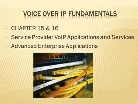 CHAPTER 15 & 16 Service Provider VoIP Applications and Services Advanced Enterprise Applications.