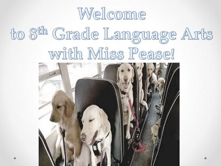 Welcome to 8th Grade Language Arts with Miss Pease!