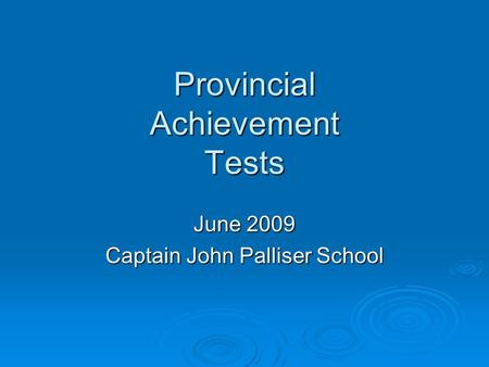 Provincial Achievement Tests June 2009 Captain John Palliser School.