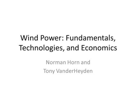 Wind Power: Fundamentals, Technologies, and Economics Norman Horn and Tony VanderHeyden.