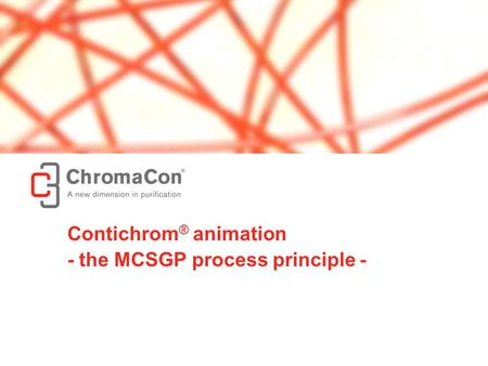 © ChromaCon AG // www.chromacon.ch // the MCSGP process principle 1 Contichrom ® animation - the MCSGP process principle -