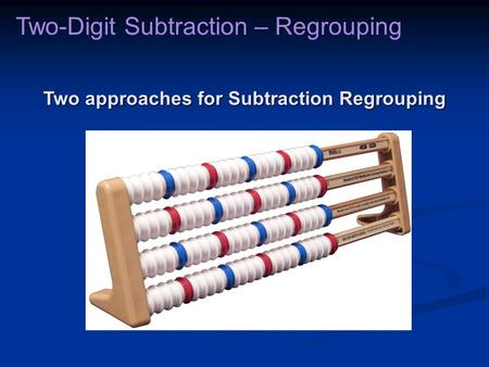 Two approaches for Subtraction Regrouping Two-Digit Subtraction – Regrouping.