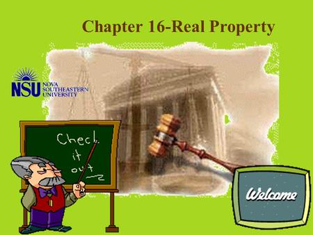 Chapter 16-Real Property © Microsoft Land and buildings Subsurface rights © Corel Nature of Real Property Fixtures © Corel Plant life and vegetation.