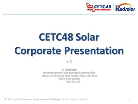 CETC48 Solar Corporate Presentation v. 1 by David Duan Marketing Director, Australian Representative Office Address: 34 Musgrave Road, Coopers Plains,