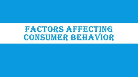 FACTORS AFFECTING CONSUMER BEHAVIOR. DEFINITION  Consumer Behavior is the study of individuals, groups, or organizations and the processes they use to.