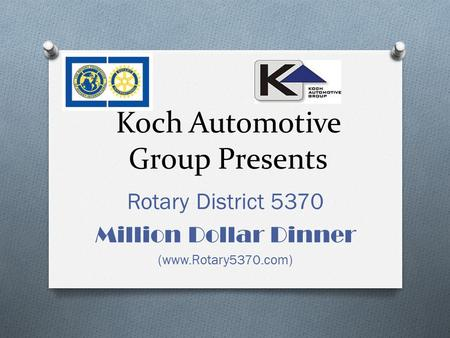 Koch Automotive Group Presents Rotary District 5370 Million Dollar Dinner (www.Rotary5370.com)