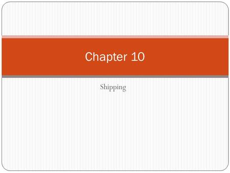 Shipping Chapter 10. Objectives In this chapter, we shall: Understand important shipping considerations like tare weight, shipping boxes calculation and.