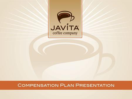 © 2013 Javita. All rights reserved.. Compensation The Compensation Plan is the vehicle through which you access the DREAM.