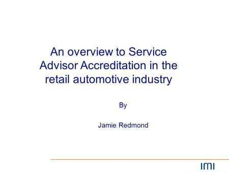 By Jamie Redmond An overview to Service Advisor Accreditation in the retail automotive industry.