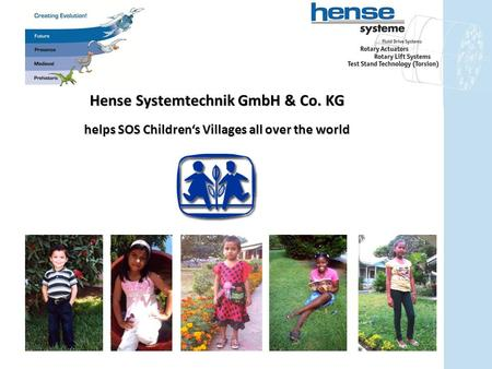 Helps SOS Children's Villages all over the world Hense Systemtechnik GmbH & Co. KG.