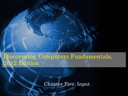 Discovering Computers Fundamentals, 2012 Edition Chapter Five: Input.