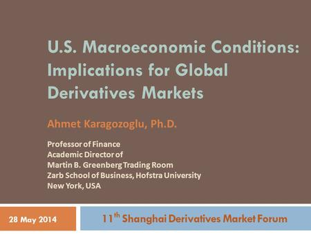 U.S. Macroeconomic Conditions: Implications for Global Derivatives Markets Ahmet Karagozoglu, Ph.D. Professor of Finance Academic Director of Martin B.