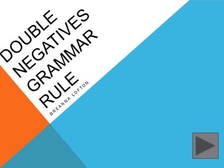 DOUBLE NEGATIVES GRAMMAR RULE BREANNA LOFTON. Content: English Grade: 4 th Grade Summary: The purpose of this instructional power point is to allow students.