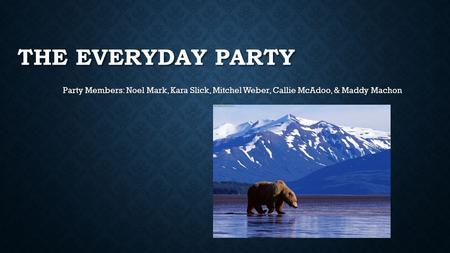 THE EVERYDAY PARTY Party Members: Noel Mark, Kara Slick, Mitchel Weber, Callie McAdoo, & Maddy Machon.