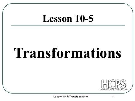 Lesson 10-5: Transformations