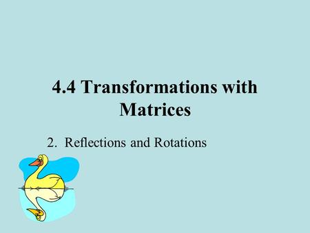 4.4 Transformations with Matrices