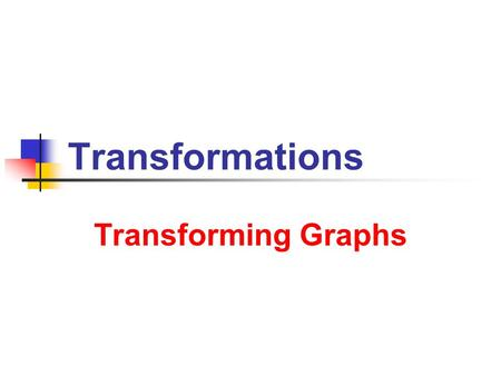Transformations Transforming Graphs. 7/9/2013 Transformations of Graphs 2 Basic Transformations Restructuring Graphs Vertical Translation f(x) to f(x)